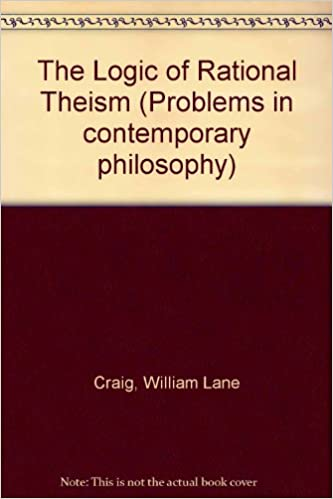 com the logic of rational theism exploratory essays  com the logic of rational theism exploratory essays problems in contemporary philosophy 9780889463691 william lane craig mark s mcleod