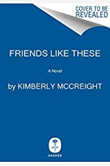 Friends Like These: A Novel Kindle Edition