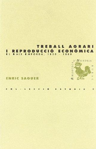 Descargar Libro Treball Agrari I Reproducció Econòmica: El Baix Empordà, 1850-1880 ) Enric Saguer I Hom