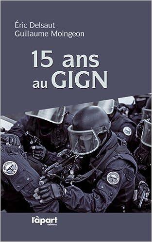 Amazon Fr 15 Ans Au Gign Eric Delsaut Guillaume