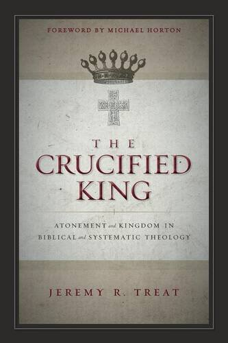 Read Online The Crucified King: Atonement and Kingdom in Biblical and Systematic Theology pdf