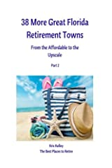 38 More Great Florida Retirement Towns: From the Affordable to the Upscale (The Best Places to Retire) (Volume 6) Paperback