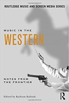 Music in the Western: Notes From the Frontier (Routledge Music and Screen Media) by Kathryn Kalinak (2011-10-31)