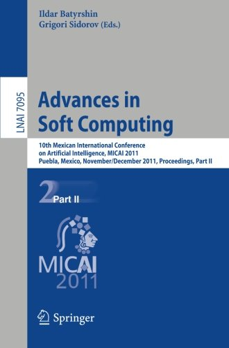 Advances in Soft Computing: 10th Mexican International Conference on Artificial Intelligence, MICAI 2011, Puebla, Mexico, November 26 - December 4, ... Part II (Lecture Notes in Computer Science)