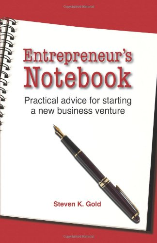 Entrepreneur's Notebook: Practical Advice for Starting a...
