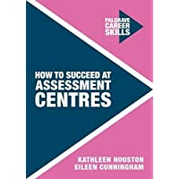 How to Succeed at Assessment Centres (Palgrave Career Skills)