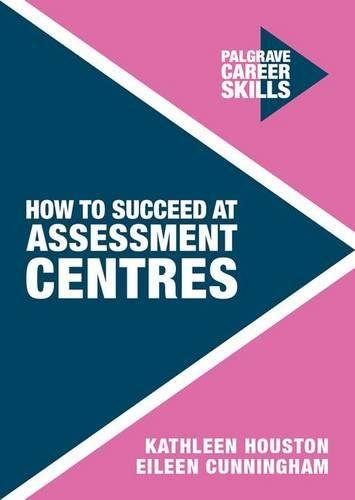 How to Succeed at Assessment Centres (Career Skills)