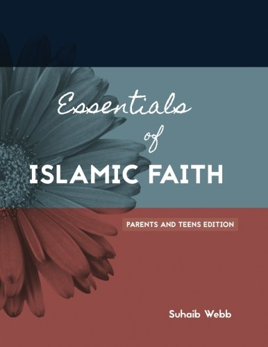 Essentials of Islamic Faith: For Parents and Teens (SWISS Series) (Volume 1)