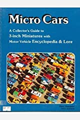 Micro Cars: A Collector's Guide to 3-Inch Miniatures With Motor Vehicle Encyclopedia & Lore Paperback