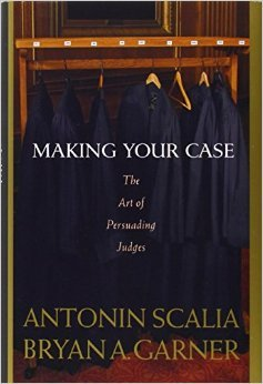 Making Your Case: The Art of Persuading Judges by Antonin Scalia Bryan A. Garner 1st edition (Textbook ONLY, Hardcover)