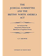 The Judicial Committee and the British North America Act: An Analysis of the Interpretative Scheme for the Distribution of Legislative Powers