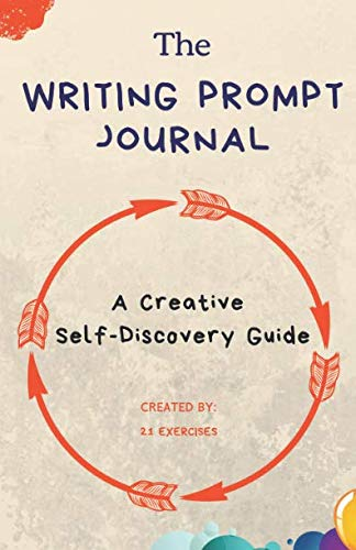 The Writing Prompt Journal: A Creative Self-Discovery Guide (Creative Writing Prompts)