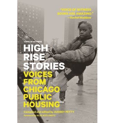 [ HIGH RISE STORIES: VOICES FROM CHICAGO PUBLIC HOUSING (VOICE OF WITNESS) ] By Petty, Audrey ( Author) 2013 [ Paperback (Chicago Public Housing)