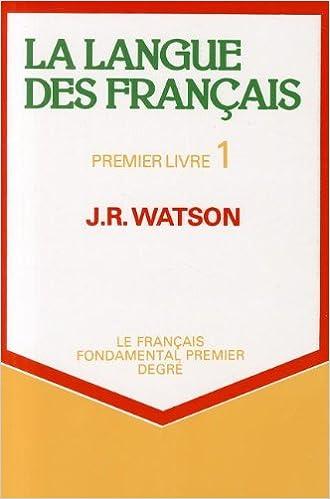 La Langue Des Francais Premier Livre 1 Bk 1 J R Watson