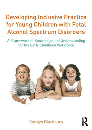 Developing Inclusive Practice for Young Children with Fetal Alcohol Spectrum Disorders ()