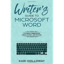 The Writer's Guide to Microsoft Word: Covering Submissions, Publications, and Beyond