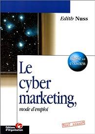 Le cyber marketing, mode d'emploi par Edith Nuss