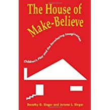 The House of Make-Believe: Play and the Developing Imagination
