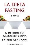 la dieta fasting il metodo per dimagrire subito e vivere cent anni