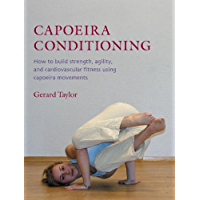 Capoeira Conditioning: How to Build Strength, Agility, and Cardiovascular Fitness Using Capoeira Movements book cover
