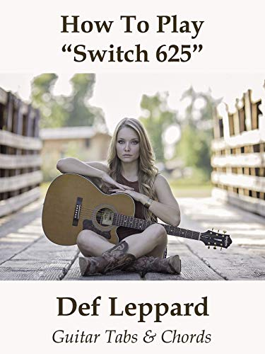"""How To Play""""Switch 625"""" By Def Leppard - Guitar Tabs & Chords"""