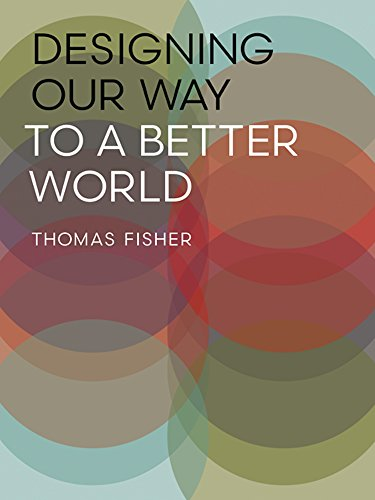 Designing Our Way to a Better World by Thomas Fisher