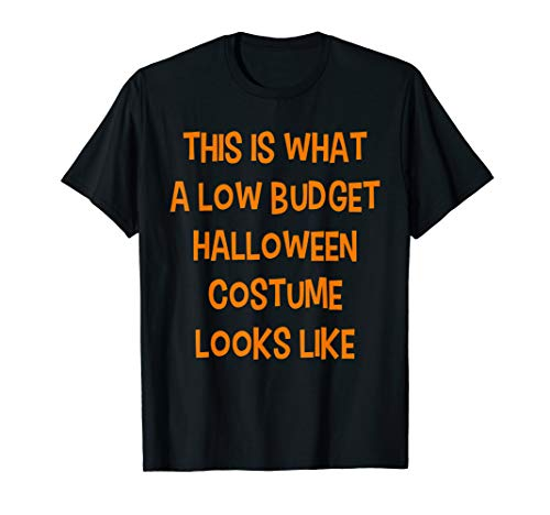 Funny This Is What A Low Budget Halloween Costume Looks Like T-Shirt