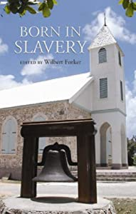Born in Slavery: The Story of Methodism in Anguilla and its Influence in the Caribbean Wilbert Forker