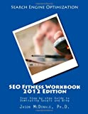 SEO Fitness Workbook, 2012 Edition: Your Step-by-step Guide to Dominating Google and Bing
