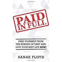 Paid In Full: Free Yourself from the Burden of Debt and Live Your Best Life Now!