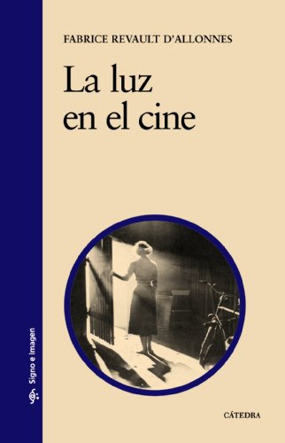 La Luz En El Cine/ Lighting in Film (Signo E Imagen / Sign and Image) (Spanish Edition) - D'allonnes, Fabrice Revault