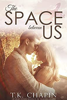 The Space Between Us: A Inspirational Christian Romance by [Chapin, T.K.]