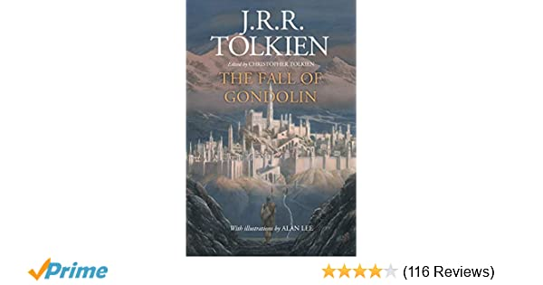 The Fall of Gondolin: J R R  Tolkien, Christopher Tolkien