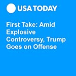 First Take: Amid Explosive Controversy, Trump Goes on Offense | Susan Page