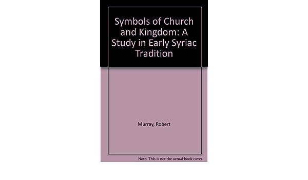Amazon Symbols Of Church And Kingdom A Study In Early Syriac