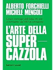 L'arte della supercazzola. Lessico essenziale dell'Italia che non ci meritiamo, dal 1861 al coronavirus