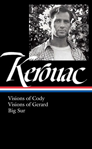 Jack Kerouac: Visions of Cody, Visions of Gerard, Big Sur (LOA #262) (Library of America Jack Kerouac Edition)