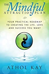 The Mindful Attraction Plan: Your Practical Roadmap to Creating the Life, Love and Success You Want by Athol Kay (2013-07-04)