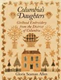img - for Gloria Seaman Allen: Columbia's Daughters : Girlhood Embroidery from the District of Columbia (Hardcover); 2013 Edition book / textbook / text book