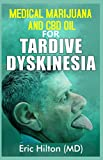 MEDICAL MARIJUANA AND CBD OIL FOR TARDIVE DYSKINESIA: All you need to know about the miraculous power of CBD Oil to totally cure Tardive Dyskinesia