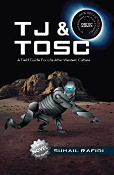 TJ & Tosc: A Field Guide for Life After Western Culture by [Rafidi, Suhail]