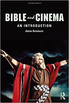 Bible and Cinema: An Introduction 1st edition by Reinhartz, Adele (2013)