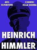 Heinrich Himmler, il sacerdote nero del Terzo Reich (Signori della Guerra Vol. 4)