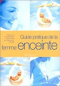 Le guide pratique de la femme enceinte par Delahaye