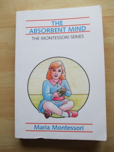 The Absorbent Mind (The Montessori Series)