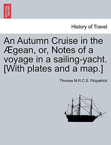 - An Autumn Cruise in the Ægean, or, Notes of a voyage in a sailing-yacht. [With plates and a map.]