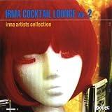 Irma Cocktail Lounge Vol.2