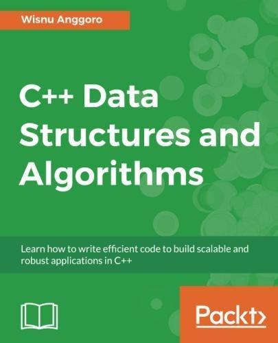 C++ Data Structures and Algorithms: Learn how to write efficient code to build scalable and robust applications in C++ by Packt Publishing - ebooks Account