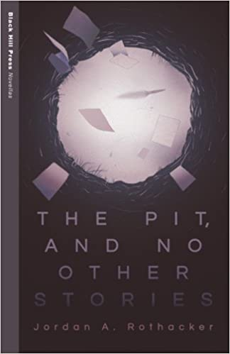 Image result for Jordan A. Rothacker, The Pit, and No Other Stories,