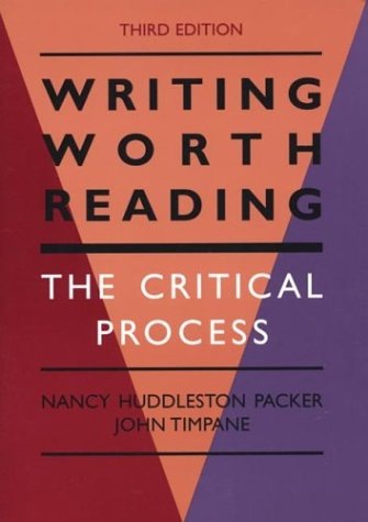 Writing Worth Reading: The Critical Process - Nancy Huddleston Packer; John Timpane